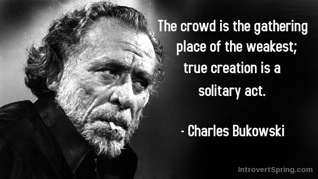 Charles Bukowski Quote - Solitary act