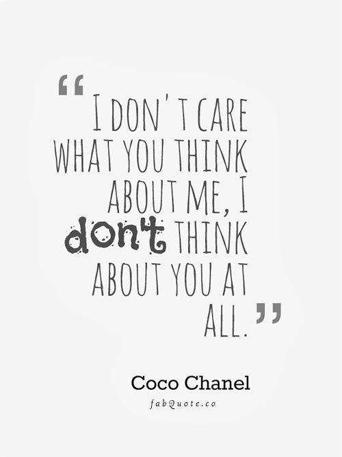 Coco-Chanel-I-dont-care-what-you-think-about-me