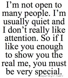 I'm not open with many people. I'm usually quiet