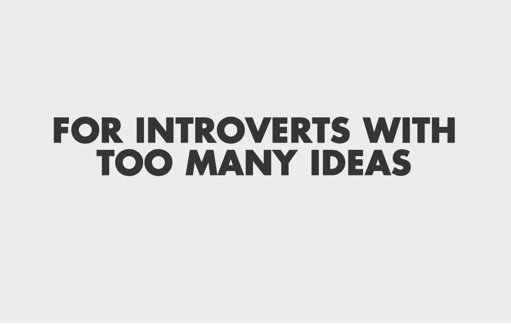 For Introverts With Too Many Ideas Introvert Spring