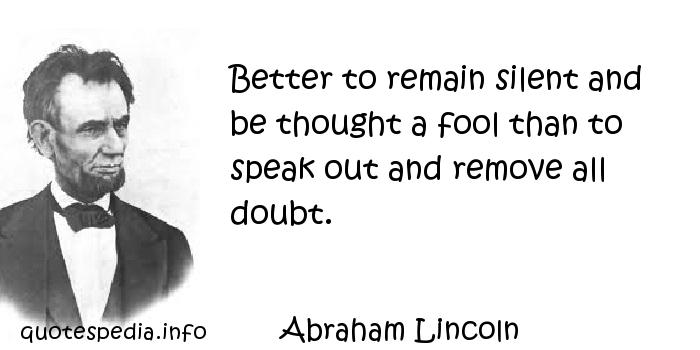 better to be silent and be thought a fool