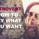 Introvert: How To Say What You Want
