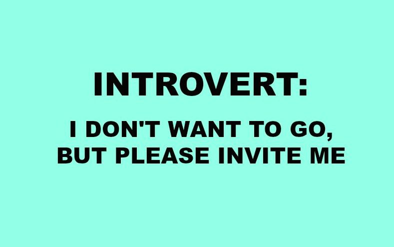 introvert i don't want to go but please invite me