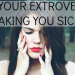 Introvert: Is Your Extrovert Making You Sick?