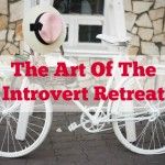 The Art Of The Introvert Retreat