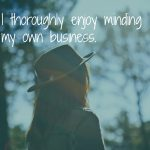 Introvert – I thoroughly enjoy minding my own business