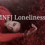 How To Overcome INFJ Loneliness