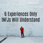 6 Experiences Only INFJs Will Understand