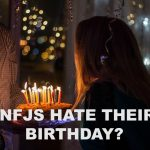 Why INFJs Hate Their Own Birthday