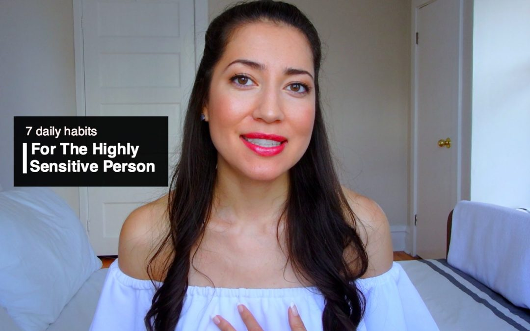 The Highly Sensitive Person | 7 Habits To Cope + Thrive