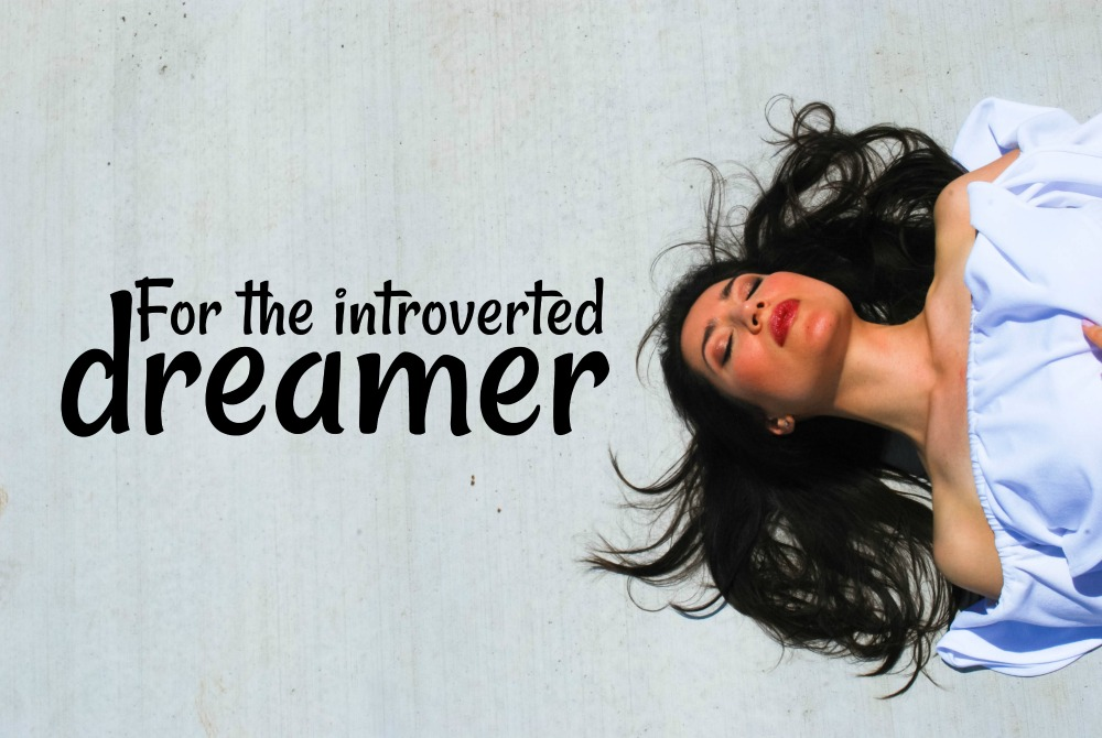 For The Introverted Dreamer